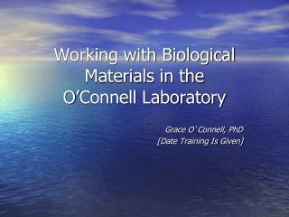Working with Biological Materials in the  O ' Connell Laboratory