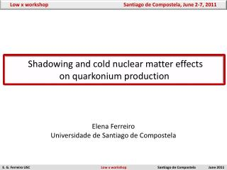 Shadowing and cold nuclear matter effects on  quarkonium  production