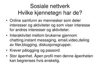 Sosiale nettverk Hvilke kjennetegn har de?