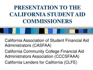 PRESENTATION TO THE CALIFORNIA STUDENT AID COMMISSIONERS