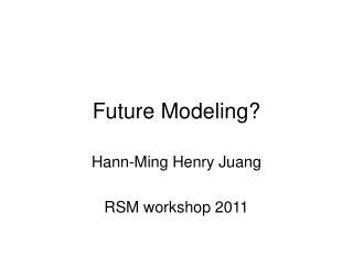 Future Modeling?