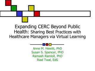Anne M. Hewitt, PhD Susan S. Spencer, PhD Ramash Ramloll, PhD Riad Twal, EdS