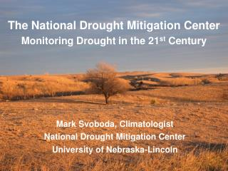 The National Drought Mitigation Center Monitoring Drought in the 21 st  Century