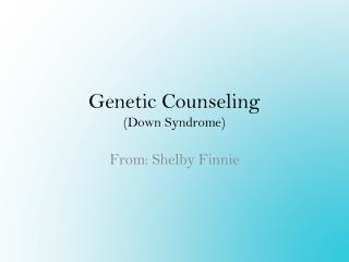 Genetic Counseling (Down Syndrome)
