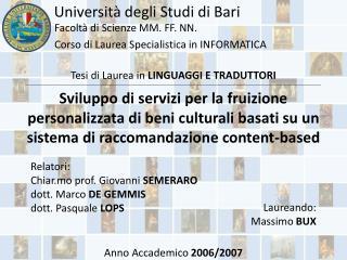 Relatori: Chiar.mo prof. Giovanni  SEMERARO dott. Marco  DE GEMMIS dott. Pasquale  LOPS