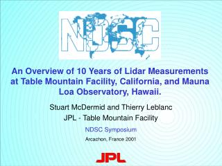 Stuart McDermid and Thierry Leblanc JPL - Table Mountain Facility NDSC Symposium