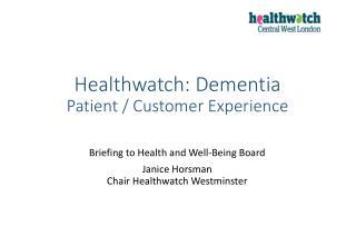 Healthwatch: Dementia Patient / Customer Experience