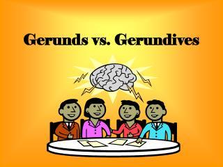 Gerunds vs. Gerundives