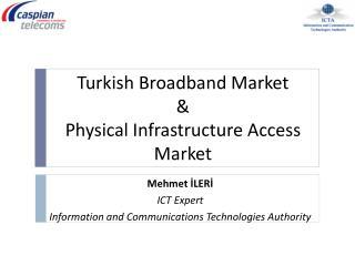 Mehmet İLERİ ICT Expert Information and Communications Technologies Authority
