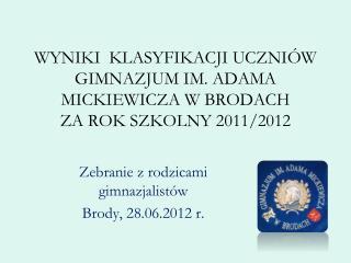 WYNIKI  KLASYFIKACJI UCZNI�W GIMNAZJUM IM. ADAMA MICKIEWICZA W BRODACH  ZA ROK SZKOLNY 2011/2012