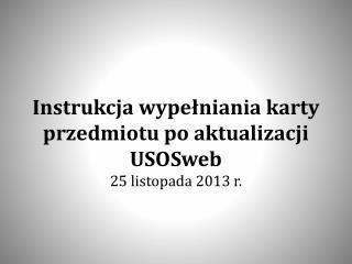 Instrukcja wypełniania karty przedmiotu po aktualizacji USOSweb 25 listopada 2013 r.