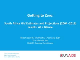 Getting to Zero: South Africa HIV Estimates and Projections (2004 -2016) results: At a Glance