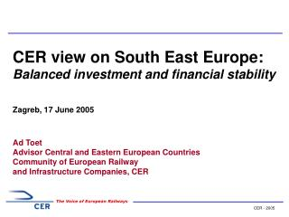CER view on South East Europe: Balanced investment and financial stability Zagreb, 17 June 2005