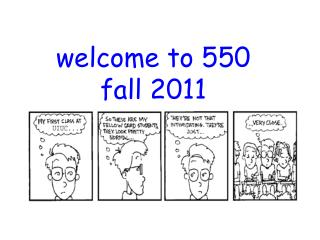 welcome to 550 fall 2011