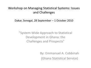 """System-Wide  A pproach to Statistical Development in Ghana: the Challenges and Prospects"""