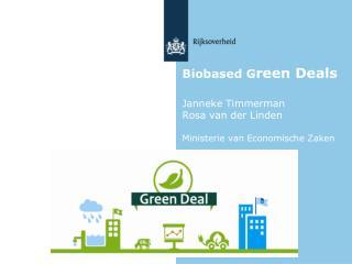 Biobased G reen Deals Janneke Timmerman Rosa van der Linden Ministerie van Economische Zaken