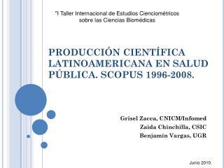 PRODUCCIÓN CIENTÍFICA LATINOAMERICANA EN SALUD PÚBLICA. SCOPUS 1996-2008.