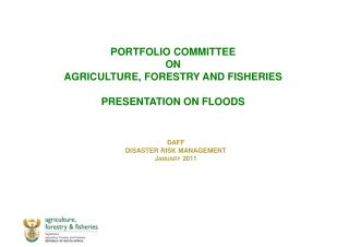 PORTFOLIO COMMITTEE  ON  AGRICULTURE, FORESTRY AND FISHERIES PRESENTATION ON FLOODS