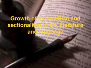 Growth of nationalism and sectionalism in art, literature and language