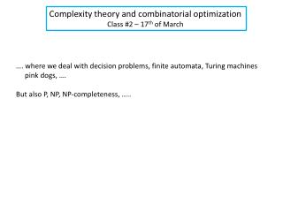 Complexity theory and combinatorial optimization Class #2 � 17 th  of March
