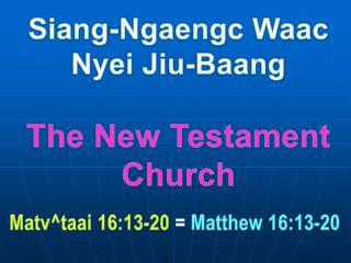 Siang-Ngaengc Waac Nyei Jiu-Baang The New Testament Church