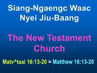 Siang-Ngaengc Waac Nyei Jiu-Baang The New Testament Church