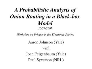 Aaron Johnson (Yale) with Joan Feigenbaum (Yale) Paul Syverson (NRL)