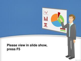 Please view  in  slide  show,  press  F5