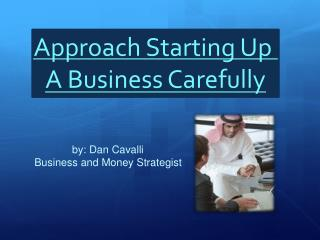 Approach Starting Up A Business Carefully