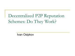 Decentralized P2P Reputation Schemes: Do They Work?