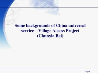 Some backgrounds of China universal service---Village Access Project (Chunxia Bai)