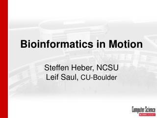 Bioinformatics in Motion Steffen Heber, NCSU Leif Saul,  CU-Boulder