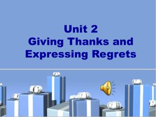 Unit 2 Giving Thanks and Expressing Regrets