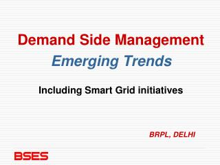 Demand Side Management Emerging Trends Including Smart Grid initiatives