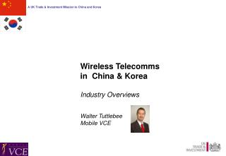 Wireless Telecomms  in  China & Korea Industry Overviews Walter Tuttlebee Mobile VCE