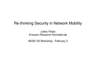 Re-thinking Security in Network Mobility Jukka Ylitalo Ericsson Research NomadicLab