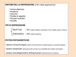 SINTOMI DELLA DEPRESSIONE  (5-6% della popolazione)  Umore depresso  Anedonia  Insonnia