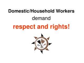 Domestic/Household Workers demand  respect and rights!