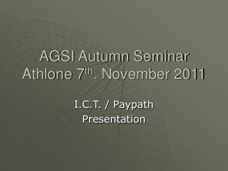 AGSI Autumn Seminar Athlone 7 th . November 2011