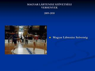 MAGYAR LÁBTENISZ SZÖVETSÉGI VERSENYEK 2009-2010