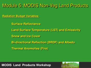 Module 5: MODIS Non-Veg Land Products Radiation Budget Variables  Surface Reflectance