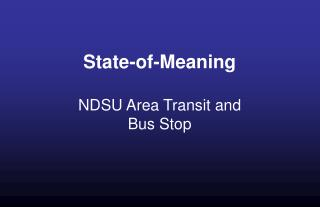 State-of-Meaning  NDSU Area Transit and  Bus Stop