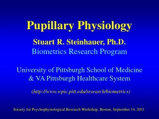 Pupillary Physiology Stuart R. Steinhauer, Ph.D. Biometrics Research Program