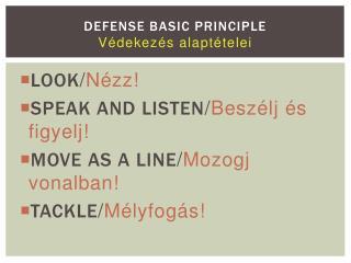 DEFENSE BASIC PRINCIPLE Védekezés alaptételei