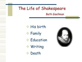 The Life of Shakespeare                                 Beth Gsellman