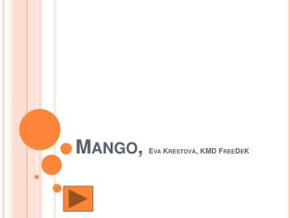 Mango,  Eva  Krestová , KMD  FreeDeK