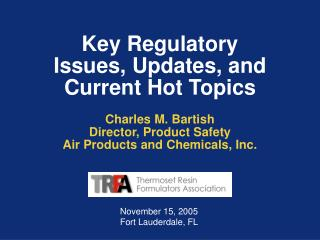 Key Regulatory Issues, Updates, and Current Hot Topics