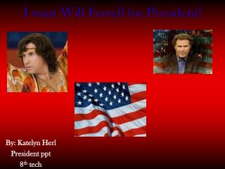 I want Will Ferrell for President!