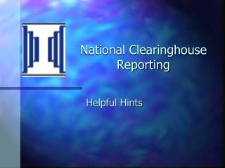 National Clearinghouse Reporting