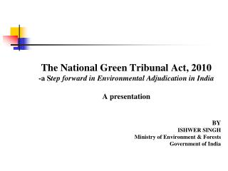 The National Green Tribunal Act, 2010 -a S tep forward in Environmental Adjudication in India